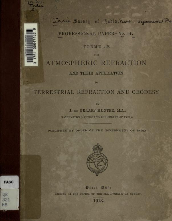 Formulae for atmospheric refraction and their application to terrestrial refraction and geodesy. by James De Graaff Hunter