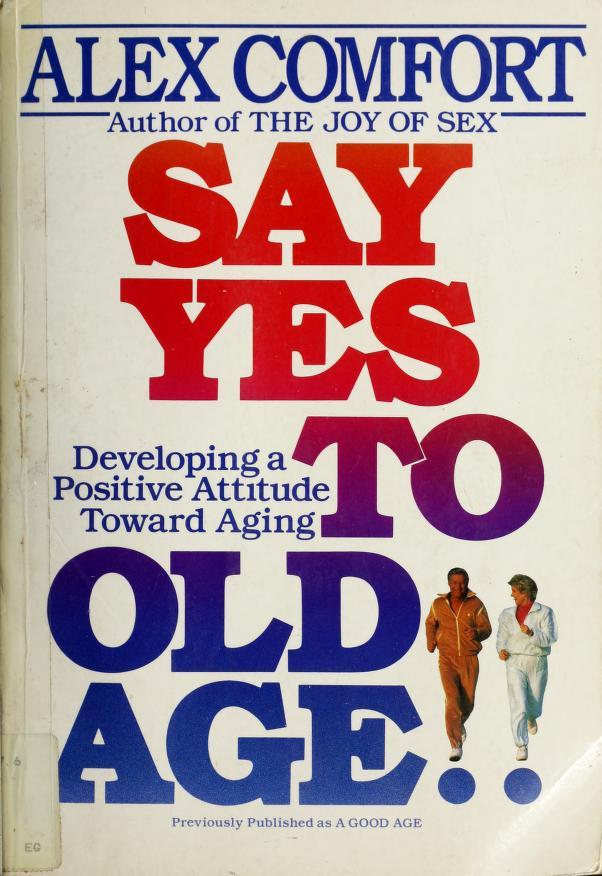 Say yes to old age by Alex Comfort